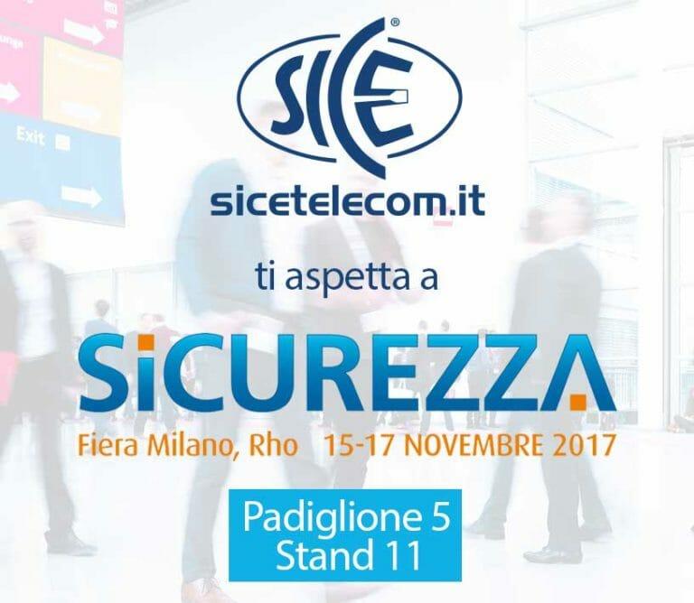 SICE ti aspetta a Sicurezza 2017 Milano Rho   15-17 Novembre 2017
