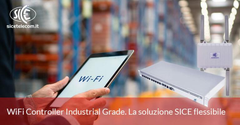 WiFi Controller Industrial Grade. La soluzione SICE flessibile.