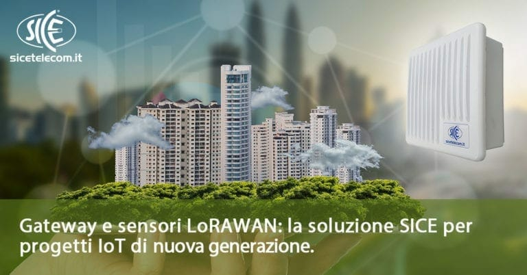 LoRaWAN: la soluzione SICE per realizzare progetti IoT di nuova generazione.