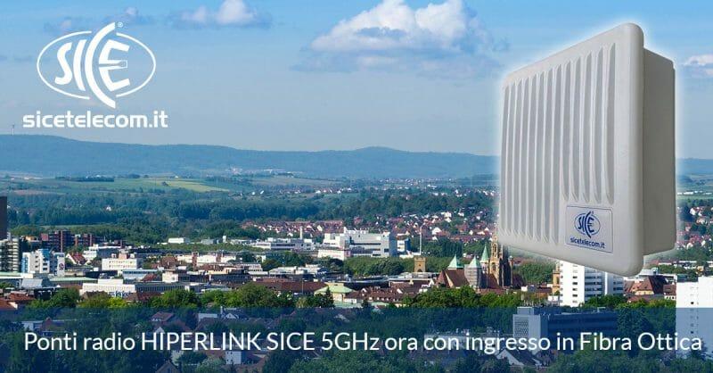 SICE: Ponti radio HIPERLINK 5GHz ora con ingresso in Fibra Ottica